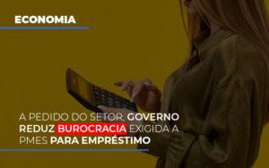 A Pedido Do Setor Governo Reduz Burocracia Exigida A Pmes Para Empresario - Contabilidade na Zona Leste - SP | Peluso & Associados