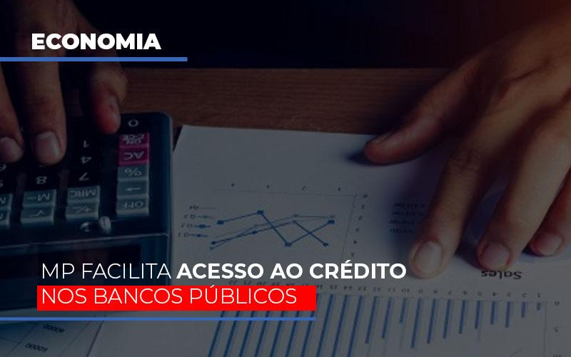 Mp Facilita Acesso Ao Criterio Nos Bancos Publicos - Contabilidade na Zona Leste - SP | Peluso & Associados