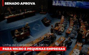 Senado Aprova Linha De Crédito De R$190 Bi Para Micro E Pequenas Empresas - Contabilidade na Zona Leste - SP | Peluso & Associados