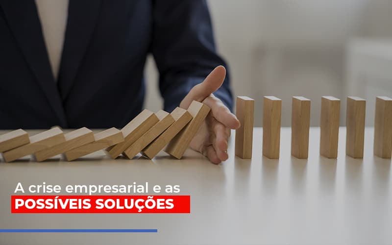 A Crise Empresarial E As Possiveis Solucoes - Contabilidade na Zona Leste - SP | Peluso & Associados