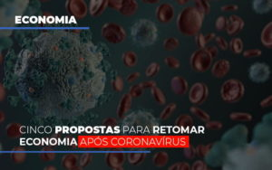 Cinco Propostas Para Retomar Economia Apos Coronavirus - Contabilidade na Zona Leste - SP | Peluso & Associados