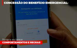 Concessao Do Beneficio Emergencial Portaria Esclarece Comportamentos E Regras - Contabilidade na Zona Leste - SP | Peluso & Associados