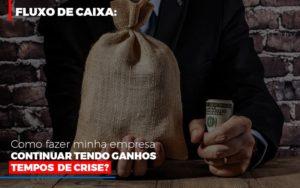 Fluxo De Caixa Como Fazer Minha Empresa Continuar Tendo Ganhos Em Tempos De Crise - Contabilidade na Zona Leste - SP | Peluso & Associados