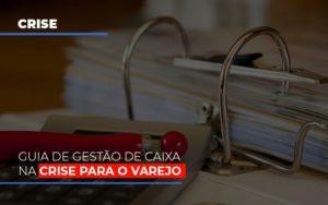 Guia De Gestao De Caixa Na Crise Para O Varejo - Contabilidade na Zona Leste - SP | Peluso & Associados