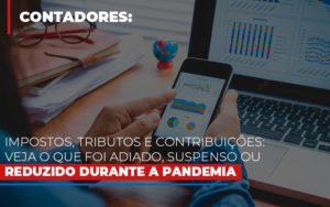 Impostos Tributos E Contribuicoes Veja O Que Foi Adiado Suspenso Ou Reduzido Durante A Pandemia - Contabilidade na Zona Leste - SP | Peluso & Associados