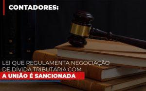 Lei Que Regulamenta Negociacao De Divida Tributaria Com A Uniao E Sancionada - Contabilidade na Zona Leste - SP | Peluso & Associados