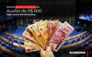 Senado Aprova Ampliacao De Auxilio De Rs 600 Veja Novos Beneficiados - Contabilidade na Zona Leste - SP | Peluso & Associados