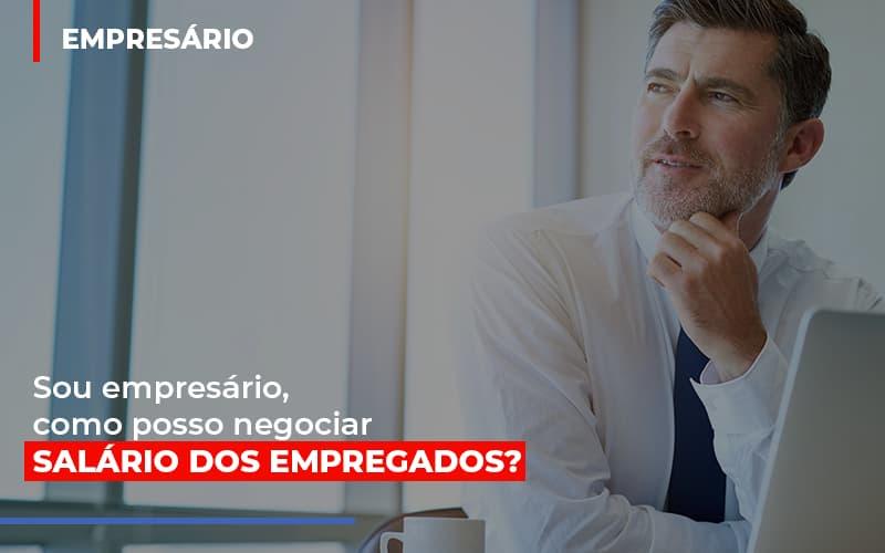 Sou Empresario Como Posso Negociar Salario Dos Empregados - Contabilidade na Zona Leste - SP | Peluso & Associados