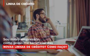 Sou Micro Empresario Com Posso Me Beneficiar Das Novas Linas De Credito - Contabilidade na Zona Leste - SP | Peluso & Associados