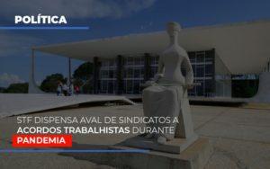 Stf Dispensa Aval De Sindicatos A Acordos Trabalhistas Durante Pandemia - Contabilidade na Zona Leste - SP | Peluso & Associados