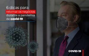 6 Dicas Para Retomar Os Negocios Durante A Pandemia De Covid 19 - Contabilidade na Zona Leste - SP | Peluso & Associados