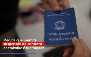 Medida Que Permite Suspensao De Contrato De Trabalho E Prorrogada - Contabilidade na Zona Leste - SP | Peluso & Associados