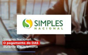 Simples Nacional O Pagamento Do Das Durante A Quarentena - Contabilidade na Zona Leste - SP | Peluso & Associados