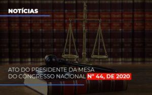 Ato Do Presidente Da Mesa Do Congresso Nacional N 44 De 2020 Abrir Empresa Simples - Contabilidade na Zona Leste - SP | Peluso & Associados