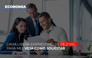 Caixa Libera Emprestimo De R 21 Mil Para Mei Veja Como Solicitar - Contabilidade na Zona Leste - SP | Peluso & Associados