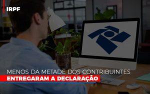 Irpf Menos Da Metade Dos Contribuintes Entregaram A Declaracao - Contabilidade na Zona Leste - SP | Peluso & Associados