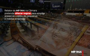Relator Da Mp 944 Na Camara Pretende Alterar Regras Para Ampliar Acesso Ao Credito De Pequenas E Medias Empresas - Contabilidade na Zona Leste - SP | Peluso & Associados