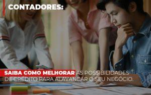 Saiba Como Melhorar As Possibilidades De Crédito Para Alavancar O Seu Negócio - Contabilidade na Zona Leste - SP | Peluso & Associados
