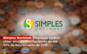 Simples Nacional Empresas Podem Obter Emprestimo Facilitado De Ate 30 Do Faturamento De 2019 - Contabilidade na Zona Leste - SP | Peluso & Associados