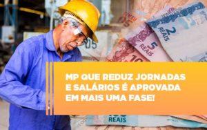 Mp Que Reduz Jornadas E Salarios E Aprovada Em Mais Uma Fase - Contabilidade na Zona Leste - SP | Peluso & Associados