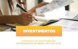 Confianca De Investimentos Estrangeiros No Brasil Esta Em Alta - Contabilidade na Zona Leste - SP | Peluso & Associados