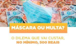 Mascara Ou Multa O Dilema Que Vai Custar No Minimo 500 Reais - Contabilidade na Zona Leste - SP | Peluso & Associados