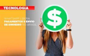 Whatsapp Libera Pagamentos Envio Dinheiro Brasil - Contabilidade na Zona Leste - SP | Peluso & Associados