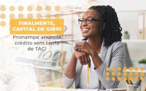 Finalmente Capital De Giro Pronampe Anuncia Credito Sem Tarifa De Tac - Contabilidade na Zona Leste - SP | Peluso & Associados