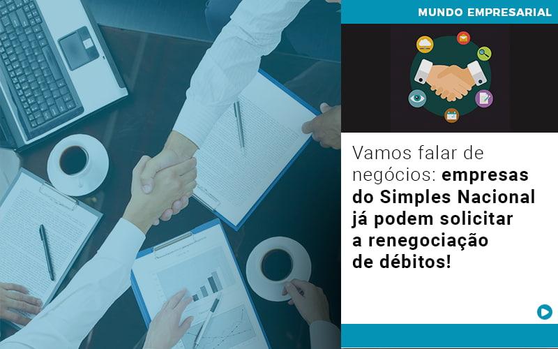 Vamos Falar De Negocios Empresas Do Simples Nacional Ja Podem Solicitar A Renegociacao De Debitos - Contabilidade na Zona Leste - SP | Peluso & Associados