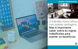 O Trabalho Home Office Traz Muitas Vantagens Mas E Importante Saber Sobre As Regras Trabalhistas Para Manter Os Beneficios - Contabilidade na Zona Leste - SP | Peluso & Associados
