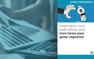 Empresario Voce Pode Utilizar Uma Nova Forma Para Quitar Impostos - Contabilidade na Zona Leste - SP | Peluso & Associados