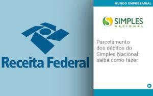 Parcelamento Dos Debitos Do Simples Nacional Saiba Como Fazer - Contabilidade na Zona Leste - SP | Peluso & Associados