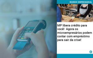 Mp Libera Credito Para Voce Agora Os Microempresarios Podem Contar Com Emprestimo Para Sair Da Crise - Contabilidade na Zona Leste - SP | Peluso & Associados