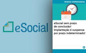 E Social Sem Prazo De Conculsao Implantacao E Suspensa Por Prazo Indeterminado - Contabilidade na Zona Leste - SP | Peluso & Associados