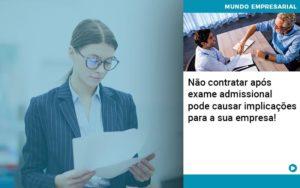 Nao Contratar Apos Exame Admissional Pode Causar Implicacoes Para Sua Empresa - Contabilidade na Zona Leste - SP | Peluso & Associados