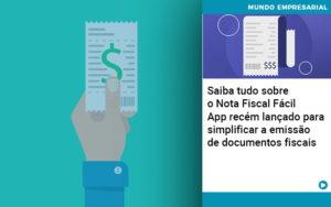 Saiba Tudo Sobre Nota Fiscal Facil App Recem Lancado Para Simplificar A Emissao De Documentos Fiscais - Contabilidade na Zona Leste - SP | Peluso & Associados
