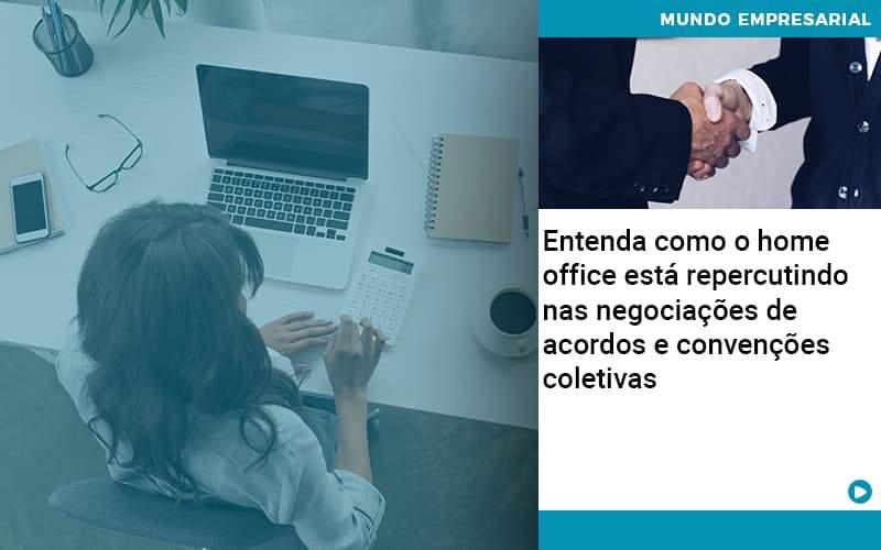 Entenda Como O Home Office Está Repercutindo Nas Negociações De Acordos E Convenções Coletivas Abrir Empresa Simples - Contabilidade na Zona Leste - SP | Peluso & Associados