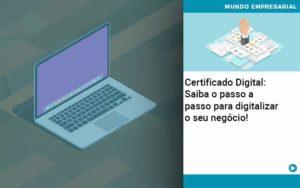 Certificado Digital: Saiba O Passo A Passo Para Digitalizar O Seu Negócio! - Contabilidade na Zona Leste - SP | Peluso & Associados