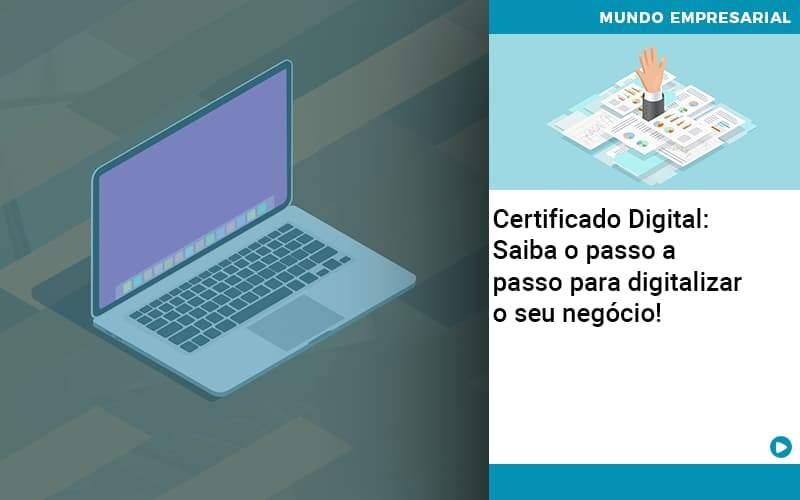 Certificado Digital: Saiba O Passo A Passo Para Digitalizar O Seu Negócio! - Contabilidade na Zona Leste - SP   Peluso & Associados