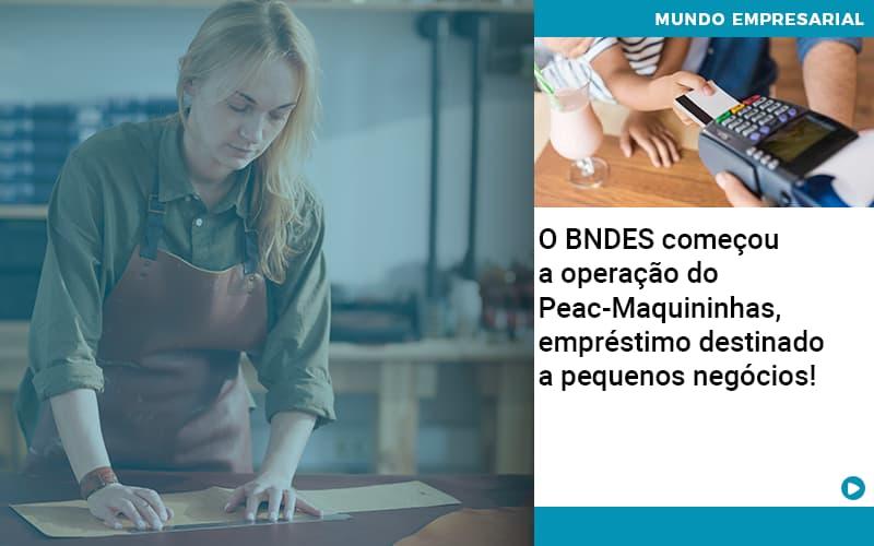 O Bndes Começou A Operação Do Peac Maquininhas, Empréstimo Destinado A Pequenos Negócios! - Contabilidade na Zona Leste - SP   Peluso & Associados