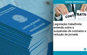 Legislacao Trabalhista Entenda Sobre A Suspensao De Contratos E Reducao De Jornada Abrir Empresa Simples - Contabilidade na Zona Leste - SP | Peluso & Associados