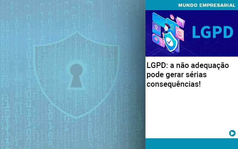 Lgpd A Nao Adequacao Pode Gerar Serias Consequencias Abrir Empresa Simples - Contabilidade na Zona Leste - SP   Peluso & Associados