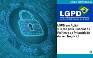 Lgpd Em Acao 5 Dicas Para Elaborar As Politicas De Privacidade Do Seu Negocio - Contabilidade na Zona Leste - SP | Peluso & Associados
