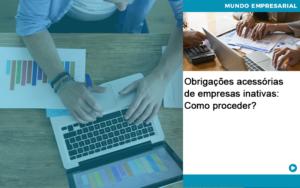 Obrigacoes Acessorias De Empresas Inativas Como Proceder Abrir Empresa Simples - Contabilidade na Zona Leste - SP | Peluso & Associados