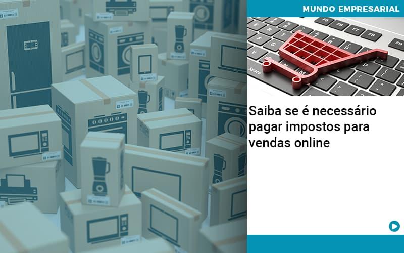 Saiba Se E Necessario Pagar Impostos Para Vendas Online - Contabilidade na Zona Leste - SP   Peluso & Associados